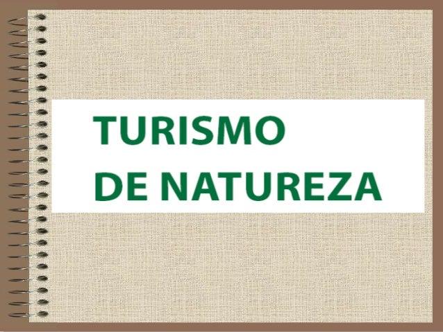 Definição do sector de  Turismo de Natureza  • Motivação principal  – Viver experiências de grande valor  simbólico, inter...