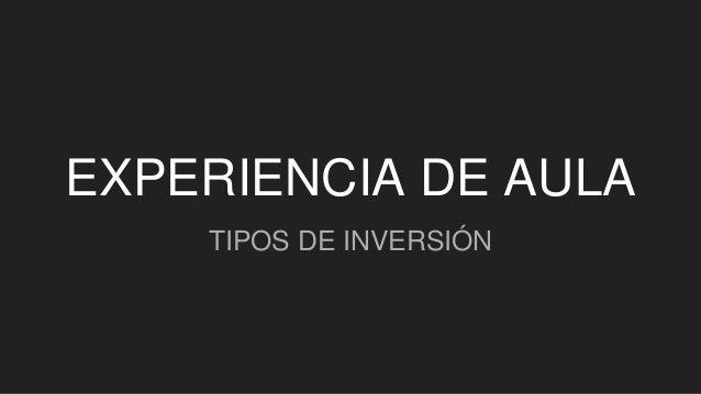 EXPERIENCIA DE AULA TIPOS DE INVERSIÓN