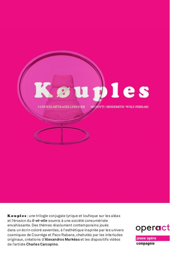 K ø u p l e s: une trilogie conjugale lyrique et loufoque sur les aléas et l'érosion du il-et-elle soumis à une société c...