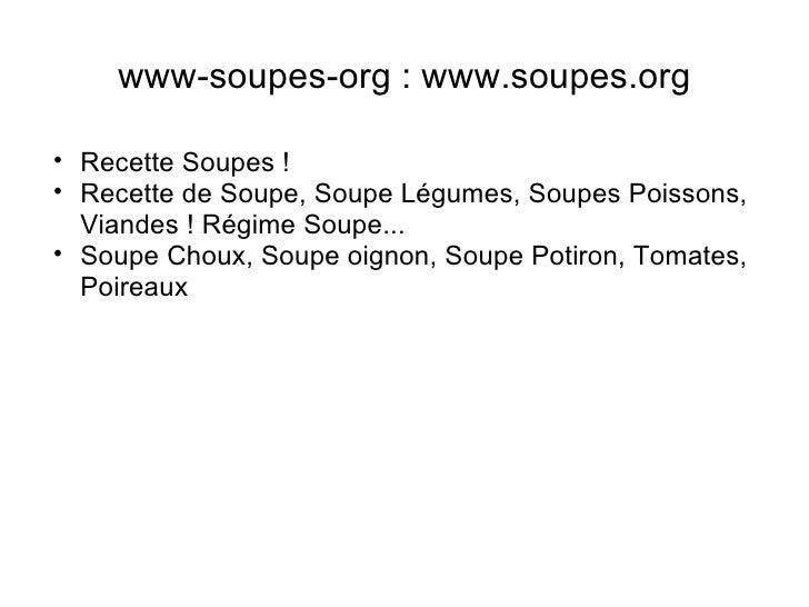 www-soupes-org : www.soupes.org <ul><ul><li>Recette Soupes ! </li></ul></ul><ul><ul><li>Recette de Soupe, Soupe Légumes, S...