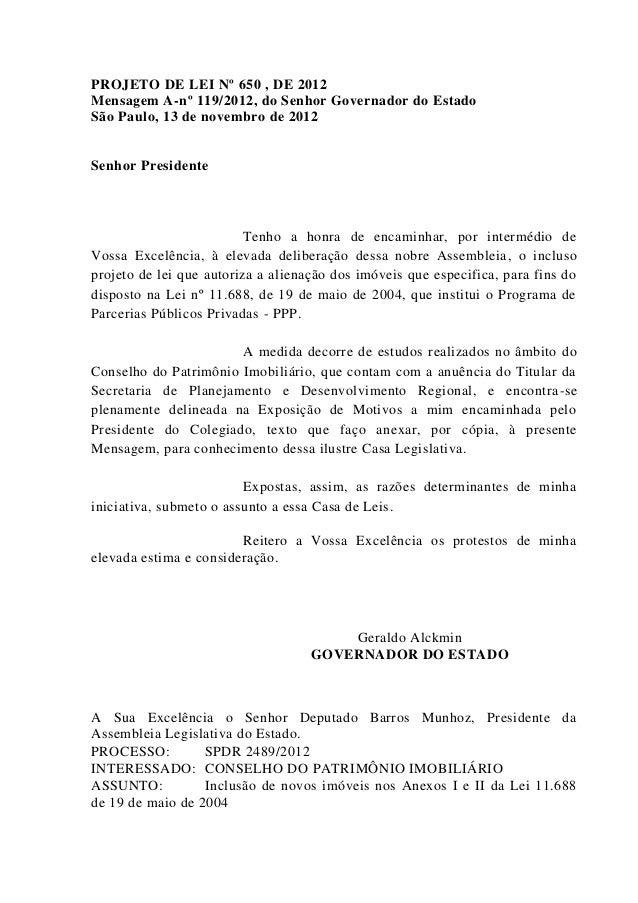 PROJETO DE LEI Nº 650 , DE 2012 Mensagem A-nº 119/2012, do Senhor Governador do Estado São Paulo, 13 de novembro de 2012 S...