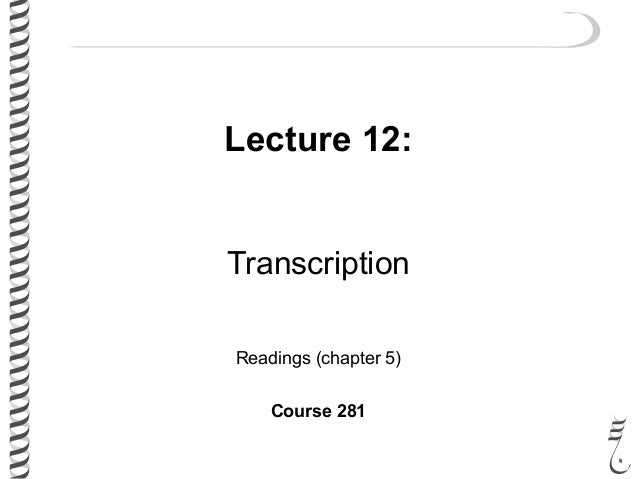 Lecture 12: Transcription Readings (chapter 5) Course 281