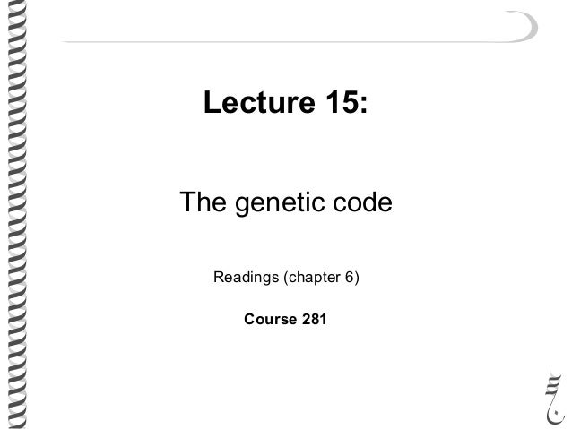 Lecture 15: The genetic code Readings (chapter 6) Course 281