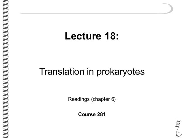 Lecture 18: Translation in prokaryotes Readings (chapter 6) Course 281