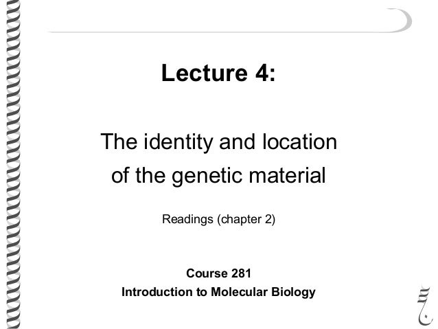 Lecture 4: The identity and location of the genetic material Readings (chapter 2) Course 281 Introduction to Molecular Bio...