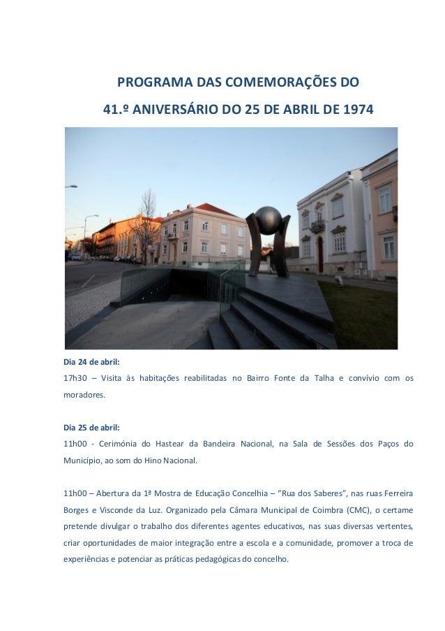 PROGRAMA DAS COMEMORAÇÕES DO 41.º ANIVERSÁRIO DO 25 DE ABRIL DE 1974 Dia 24 de abril: 17h30 – Visita às habitações reabili...