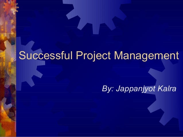 Successful Project Management               By: Jappanjyot Kalra