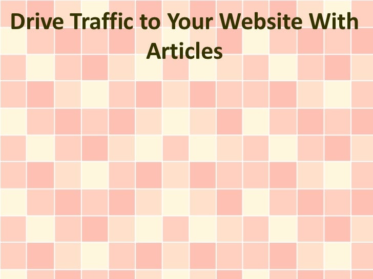 Drive Traffic to Your Website With               Articles