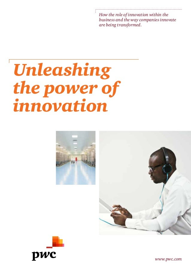 Unleashing the power of innovation How the role of innovation within the business and the way companies innovate are being...