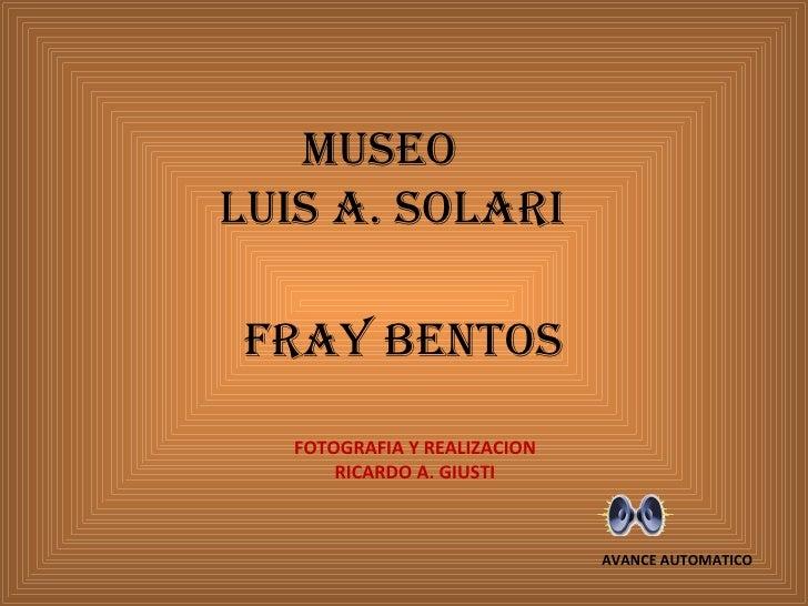 MUSEOLUIS A. SOLARIFRAY BENTOS   FOTOGRAFIA Y REALIZACION       RICARDO A. GIUSTI                              AVANCE AUTO...