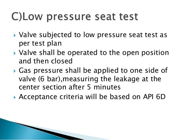  Valve subjected to low pressure seat test as per test plan  Valve shall be operated to the open position and then close...