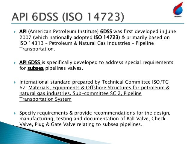  API (American Petroleum Institute) 6DSS was first developed in June 2007 (which nationally adopted ISO 14723) & primaril...