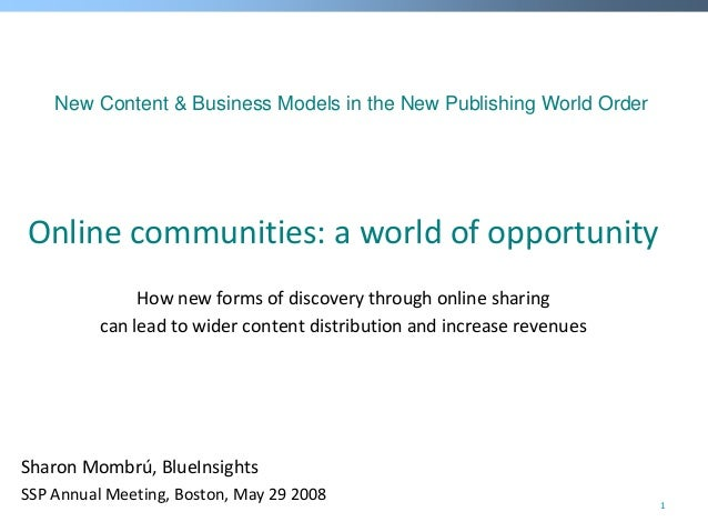 New Content & Business Models in the New Publishing World OrderOnlinecommunities:aworldofopportunity               Ho...