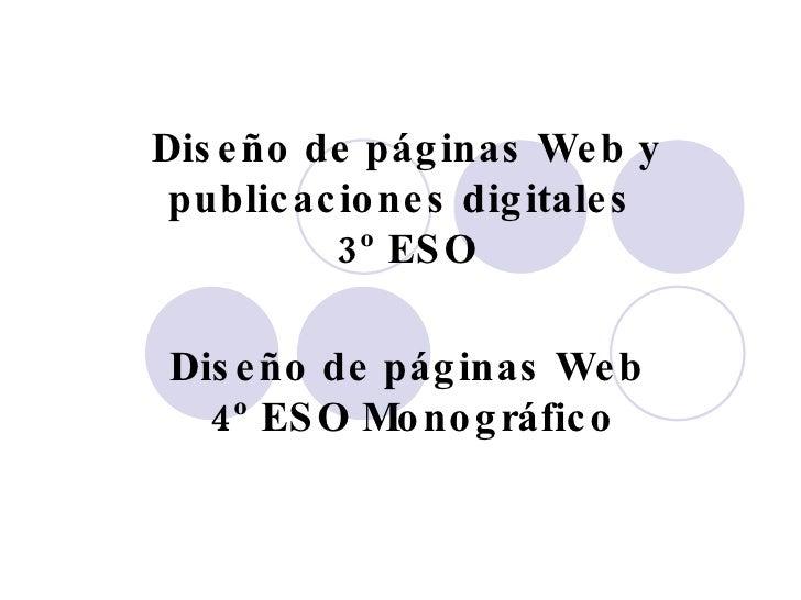 Diseño de páginas Web y publicaciones digitales  3º ESO Diseño de páginas Web  4º ESO Monográfico