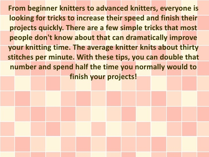 From beginner knitters to advanced knitters, everyone islooking for tricks to increase their speed and finish their projec...