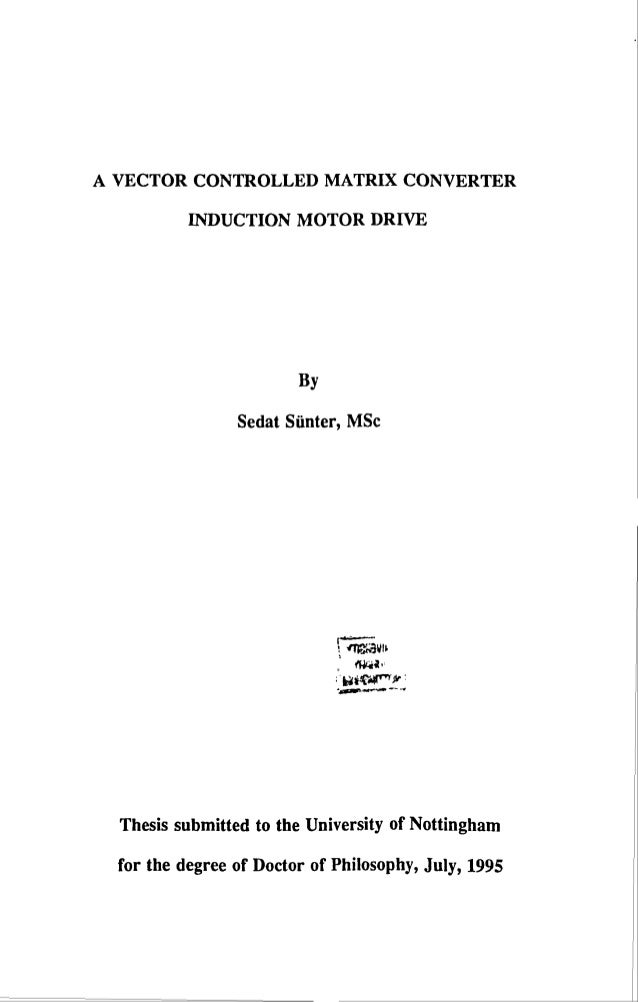 A VECTOR CONTROLLED MATRIX CONVERTER INDUCTION MOTOR DRIVE By Sedat Sfinter, MSc iTwo Thesis submitted to the University o...
