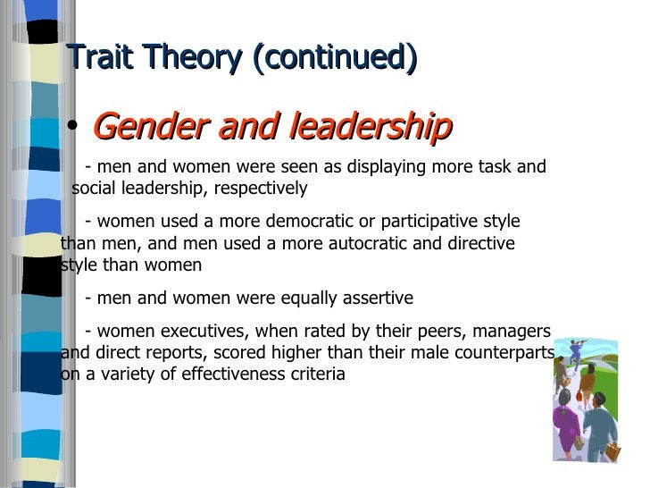 Trait Theory (continued) <ul><li>Gender and leadership </li></ul>- men and women were seen as displaying more task and   s...