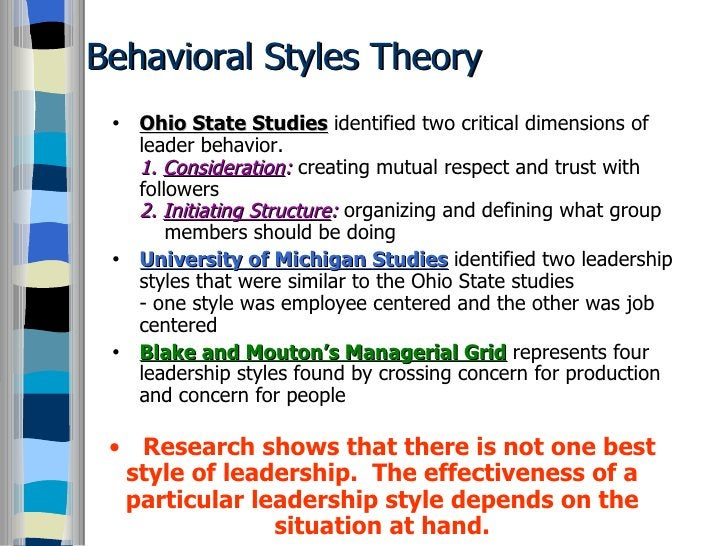 Behavioral Styles Theory <ul><li>Ohio State Studies  identified two critical dimensions of leader behavior. 1.  Considerat...