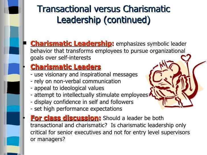 Transactional versus Charismatic Leadership (continued) <ul><li>Charismatic Leadership :   emphasizes symbolic leader beha...