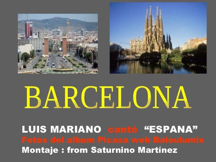 "LUIS MARIANO  cantó   ""ESPANA"" Fotos del album Picasa web Baloulumix   Montaje : from Saturnino Martínez BARCELONA"