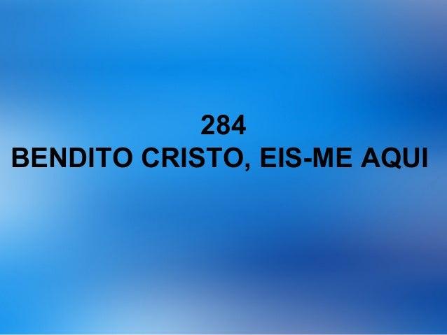 284 BENDITO CRISTO, EIS-ME AQUI