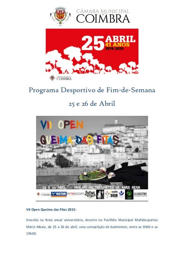 Programa Desportivo de Fim-de-Semana 25 e 26 de Abril VII Open Queima das Fitas 2015: Inserida na festa anual universitári...