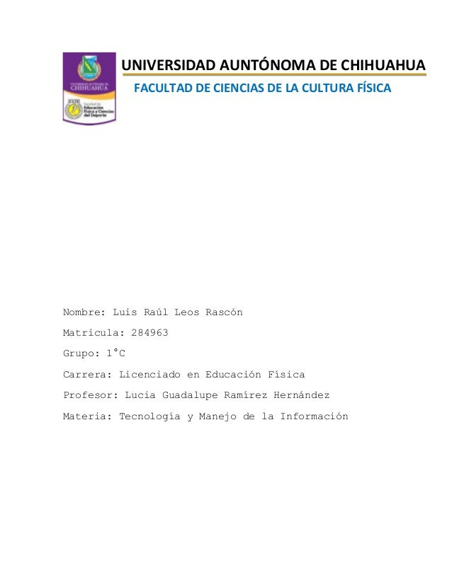 UNIVERSIDAD AUNTÓNOMA DE CHIHUAHUA FACULTAD DE CIENCIAS DE LA CULTURA FÍSICA  Nombre: Luis Raúl Leos Rascón Matricula: 284...