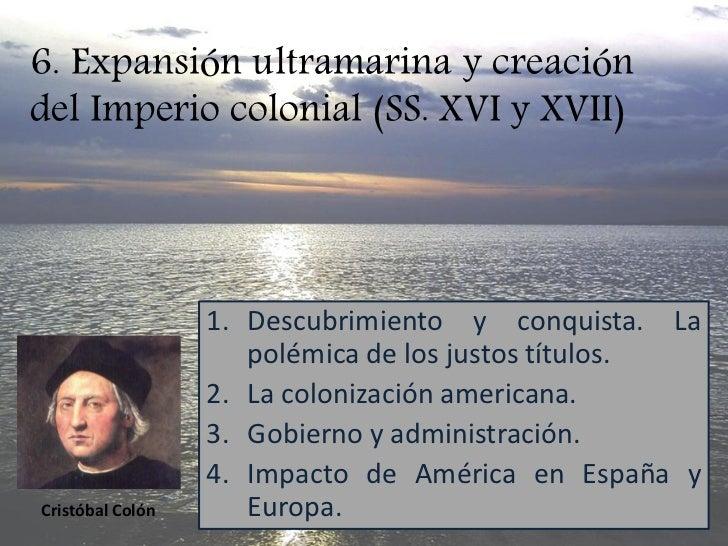 6. Expansión ultramarina y creación del Imperio colonial (SS. XVI y XVII)                       1. Descubrimiento y conqui...