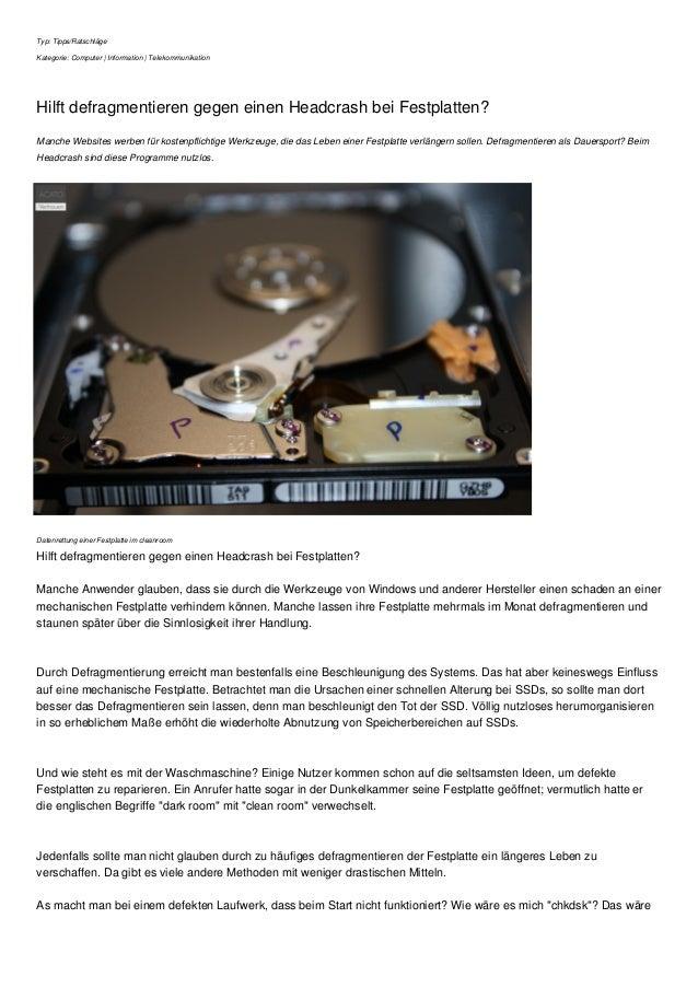 Typ: Tipps/Ratschläge Kategorie: Computer | Information | Telekommunikation Hilft defragmentieren gegen einen Headcrash be...
