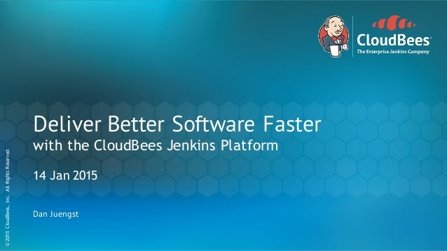 ©2015CloudBees,Inc.AllRightsReserved 1 ©2015CloudBees,Inc.AllRightsReserved Deliver Better Software Faster with the CloudB...