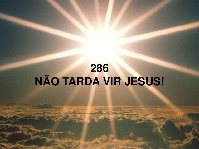 286 NÃO TARDA VIR JESUS!
