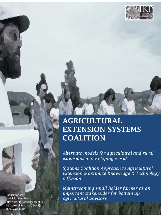 AGRICULTURAL EXTENSION SYSTEMS COALITION Alternate models for agricultural and rural extensions in developing world System...
