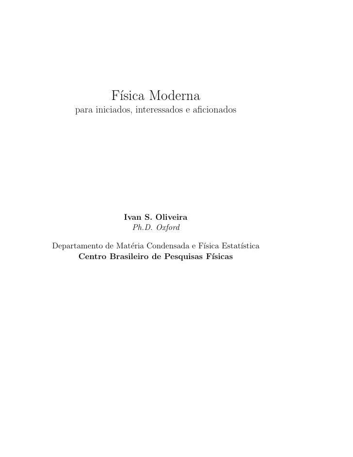 F´                 ısica Moderna       para iniciados, interessados e aficionados                        Ivan S. Oliveira  ...