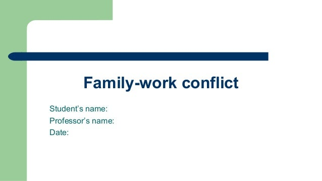 Family-work conflict Student's name: Professor's name: Date: