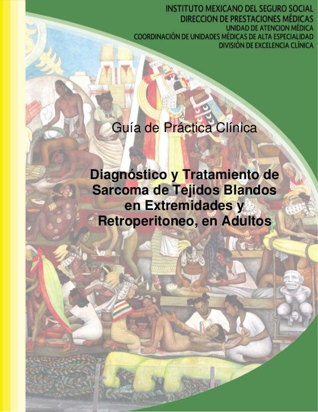 Guía de Práctica Clínica Diagnóstico y Tratamiento de Sarcoma de Tejidos Blandos en Extremidades y Retroperitoneo, en Adul...