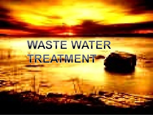 What is waste water? Used water ……includes…. • Food scraps, oil and soaps. • Human wastes. • Industrial wastes.