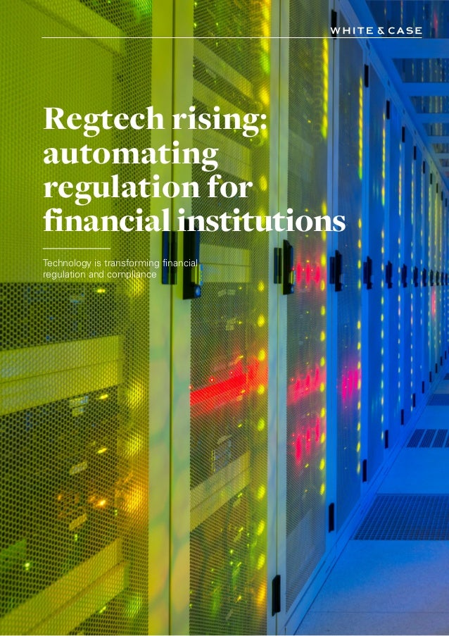IAttorney advertising Regtech rising: automating regulation for financial institutions Technology is transforming financia...