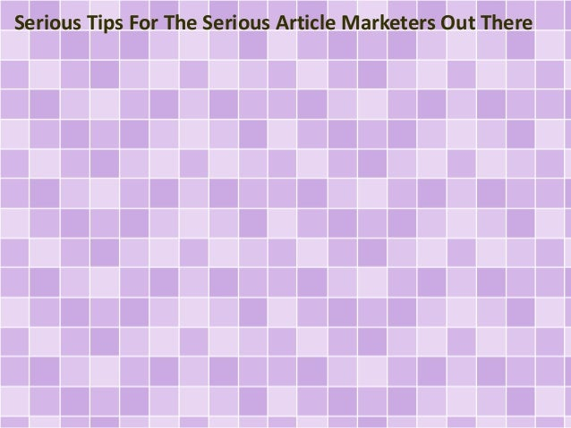 Serious Tips For The Serious Article Marketers Out There