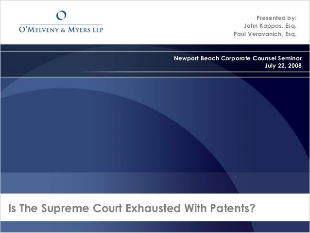 Is The Supreme Court Exhausted With Patents?Presented by:John Kappos, Esq.Paul Veravanich, Esq.Newport Beach Corporate Cou...
