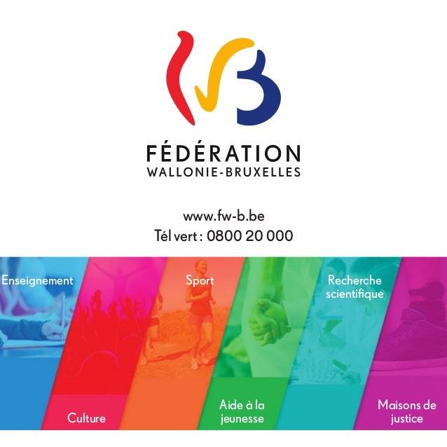 Enseignement Culture Sport Aide à la jeunesse Recherche scientifique Maisons de justice www.fw-b.be Télvert: 0800 20 000