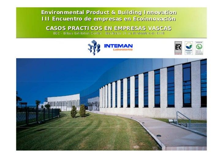 Environmental Product & Building InnovationIII Encuentro de empresas en Ecoinnovación CASOS PRACTICOS EN EMPRESAS VASCAS  ...