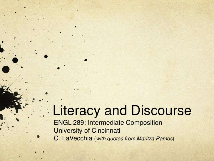 Literacy and DiscourseENGL 289: Intermediate CompositionUniversity of CincinnatiC. LaVecchia (with quotes from Maritza Ram...