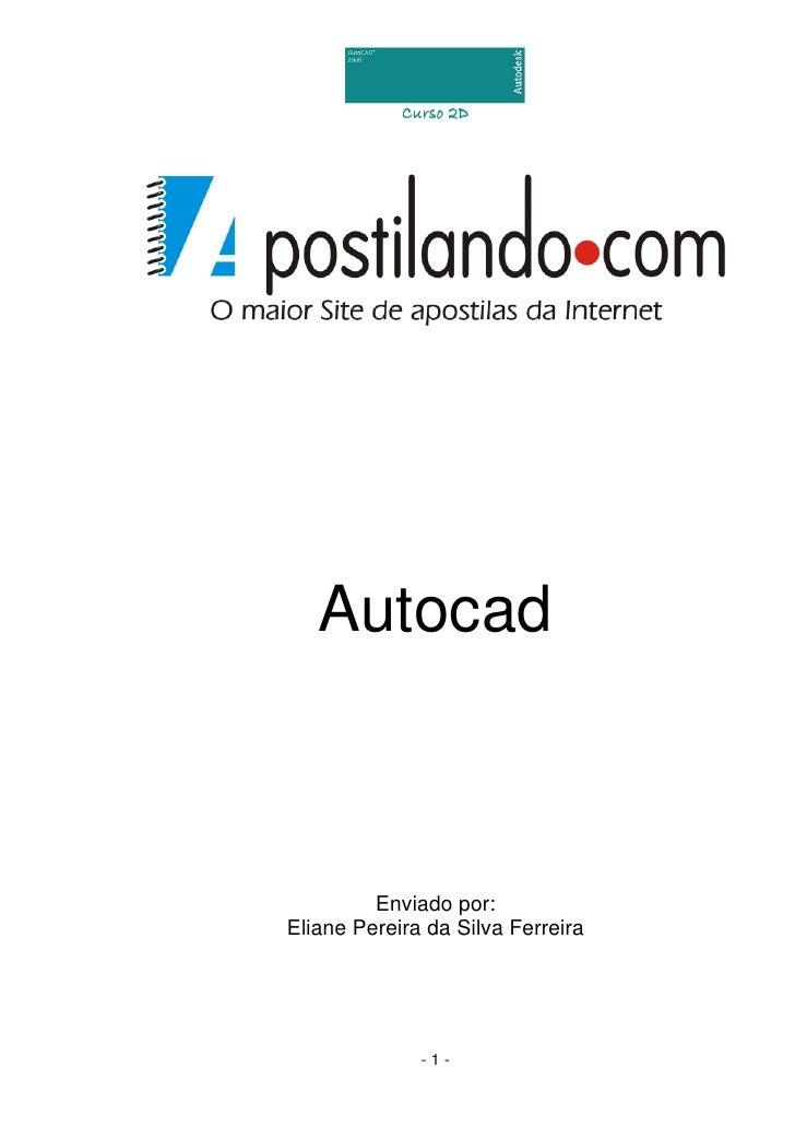 Curso 2D   Autocad         Enviado por:Eliane Pereira da Silva Ferreira              -1-