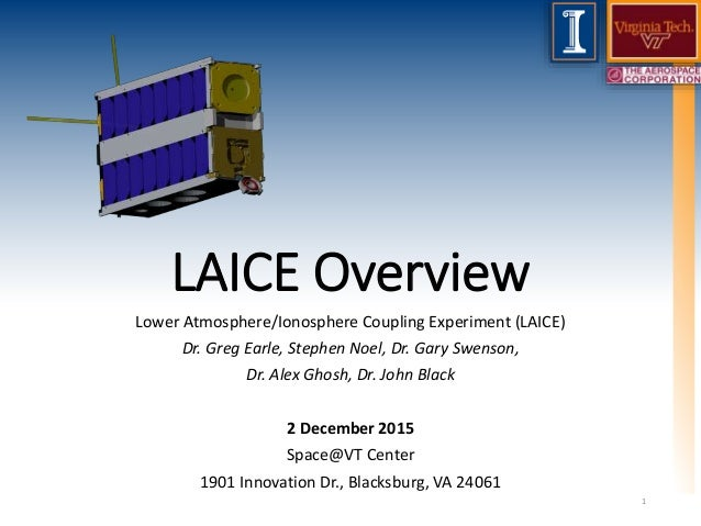 LAICE Overview Lower Atmosphere/Ionosphere Coupling Experiment (LAICE) Dr. Greg Earle, Stephen Noel, Dr. Gary Swenson, Dr....