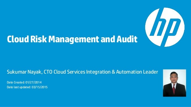 CloudRiskManagementandAudit Sukumar Nayak, CTO Cloud Services Integration & Automation Leader Date Created: 01/27/2014 Dat...