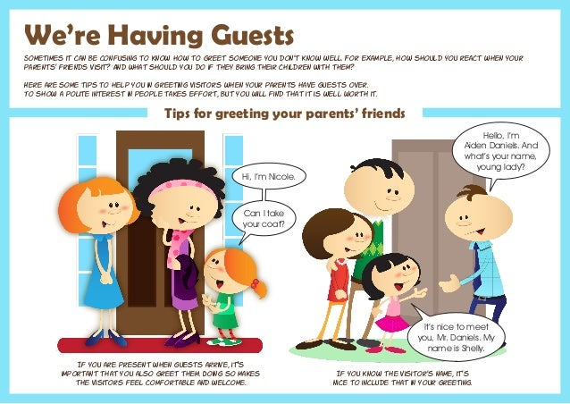 We're Having Guests Sometimes it can be confusing to know how to greet someone you don't know well. For example, how shoul...