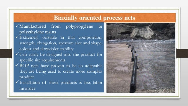 Biaxially oriented process nets  Manufactured from polypropylene or polyethylene resins  Extremely versatile in that com...
