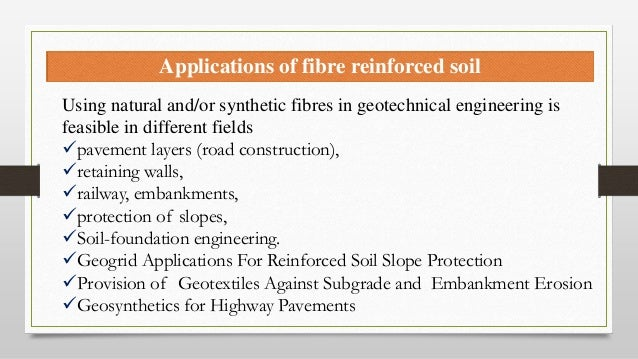 Applications of fibre reinforced soil Using natural and/or synthetic fibres in geotechnical engineering is feasible in dif...