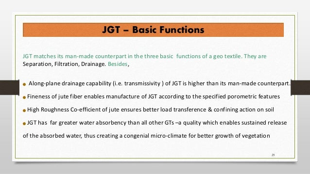 JGT matches its man-made counterpart in the three basic functions of a geo textile. They are Separation, Filtration, Drain...