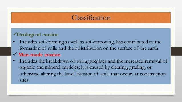 Geological erosion • Includes soil-forming as well as soil-removing, has contributed to the formation of soils and their ...